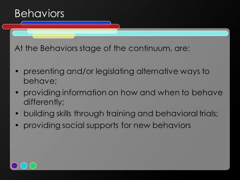 Behaviors At the Behaviors stage of the continuum, are: