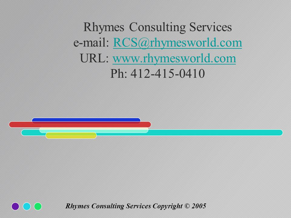 Rhymes Consulting Services e-mail: RCS@rhymesworld. com URL: www