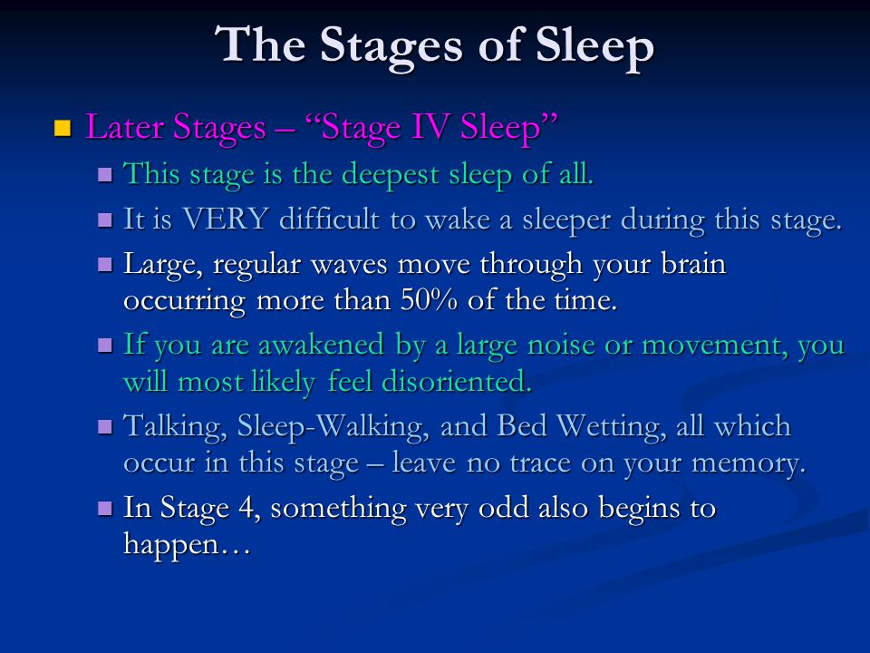 The Stages of Sleep Later Stages – Stage IV Sleep