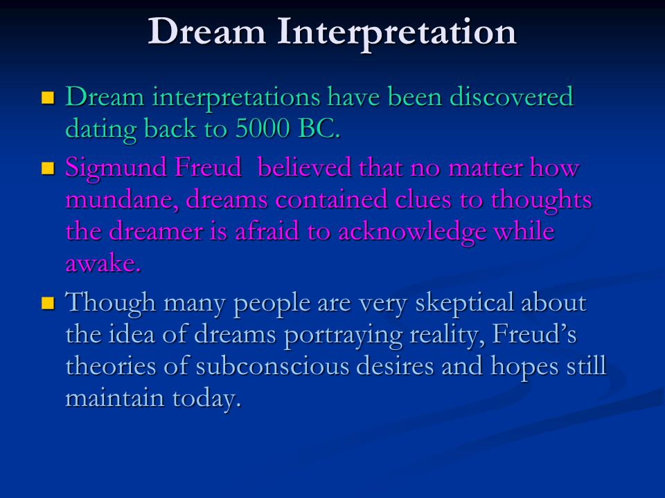 Dream Interpretation Dream interpretations have been discovered dating back to 5000 BC.