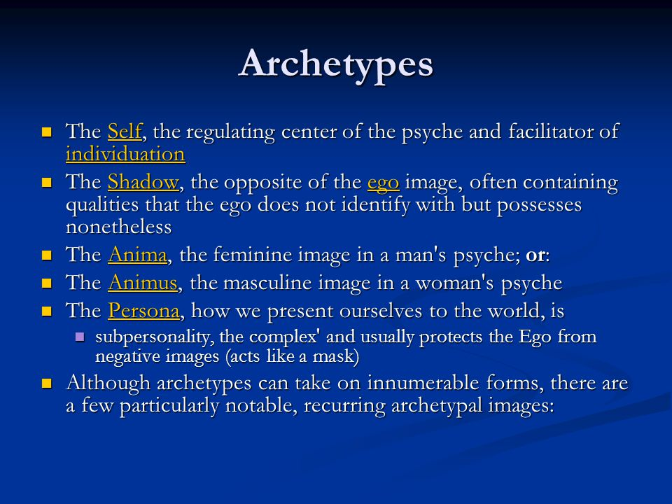Archetypes The Self, the regulating center of the psyche and facilitator of individuation.