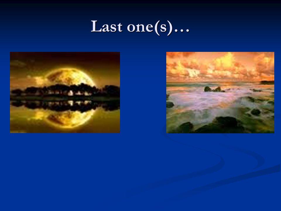 Last one(s)…