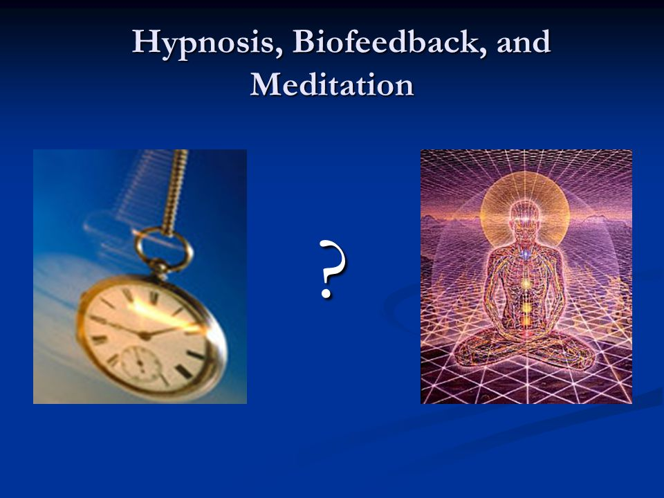 Hypnosis, Biofeedback, and Meditation