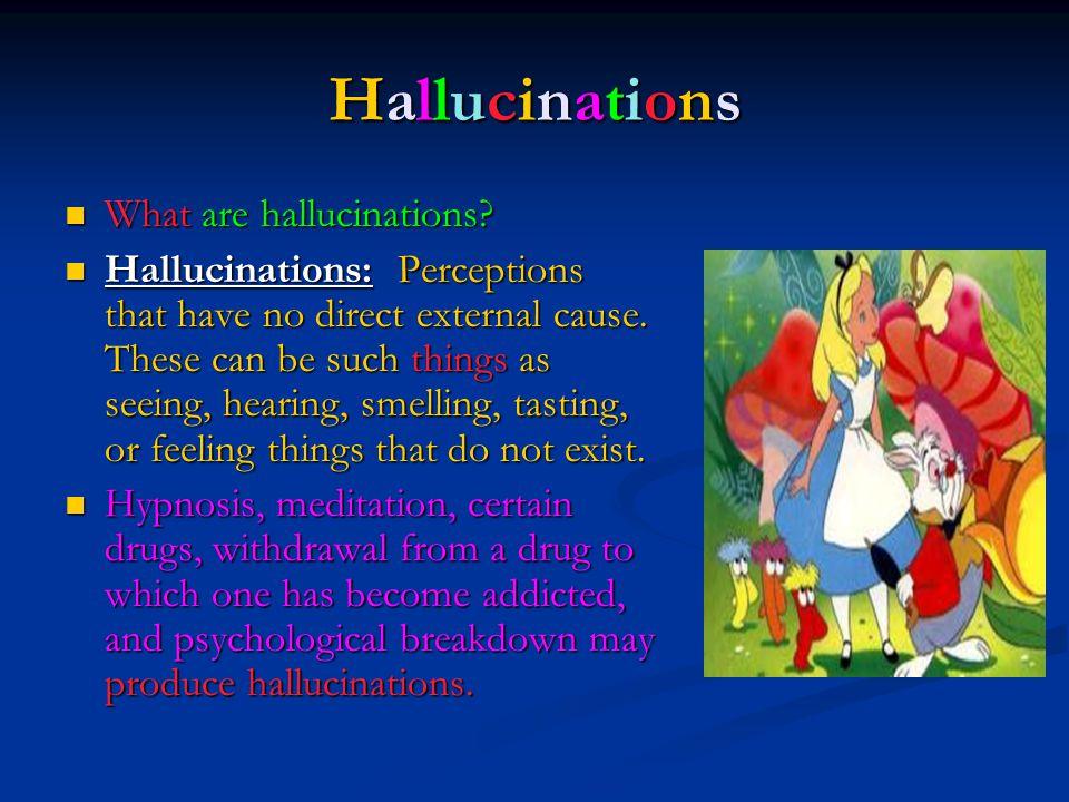 Hallucinations What are hallucinations