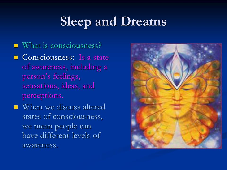 Sleep and Dreams What is consciousness