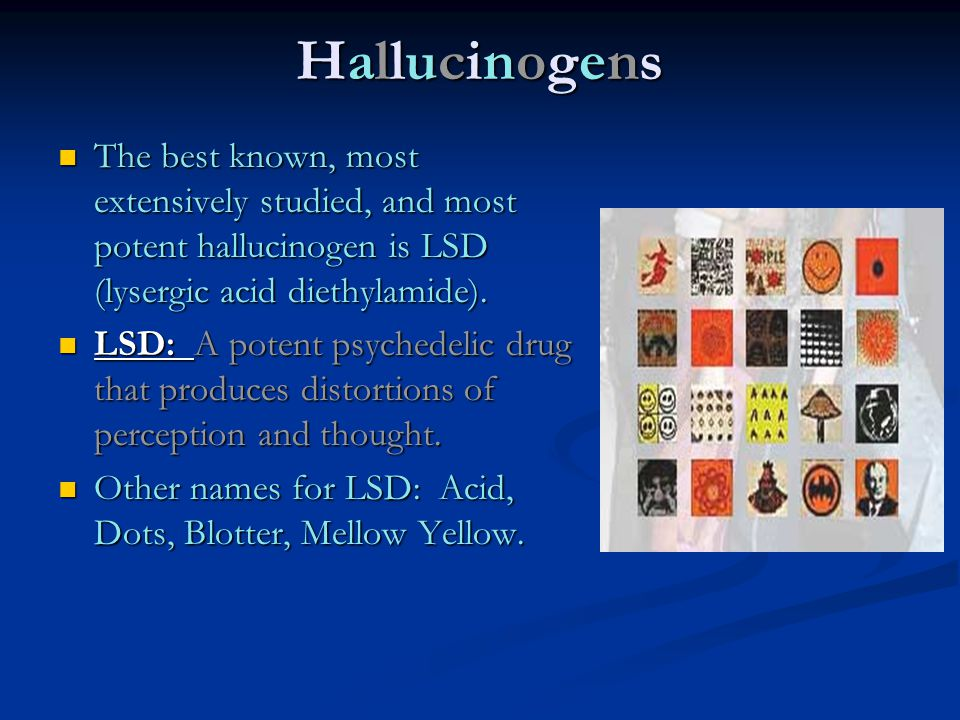 Hallucinogens The best known, most extensively studied, and most potent hallucinogen is LSD (lysergic acid diethylamide).