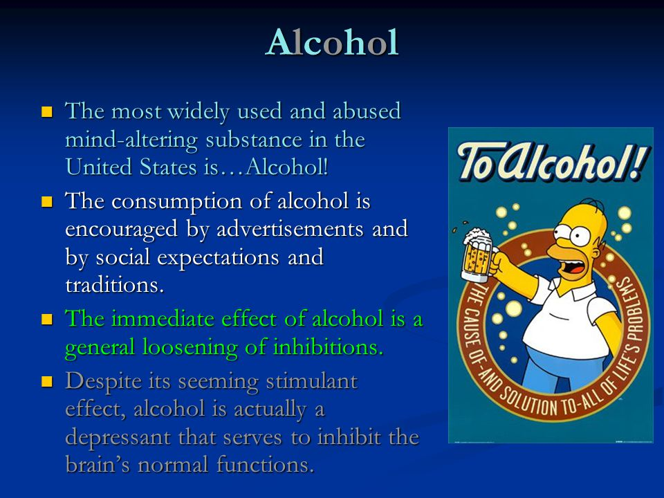 Alcohol The most widely used and abused mind-altering substance in the United States is…Alcohol!