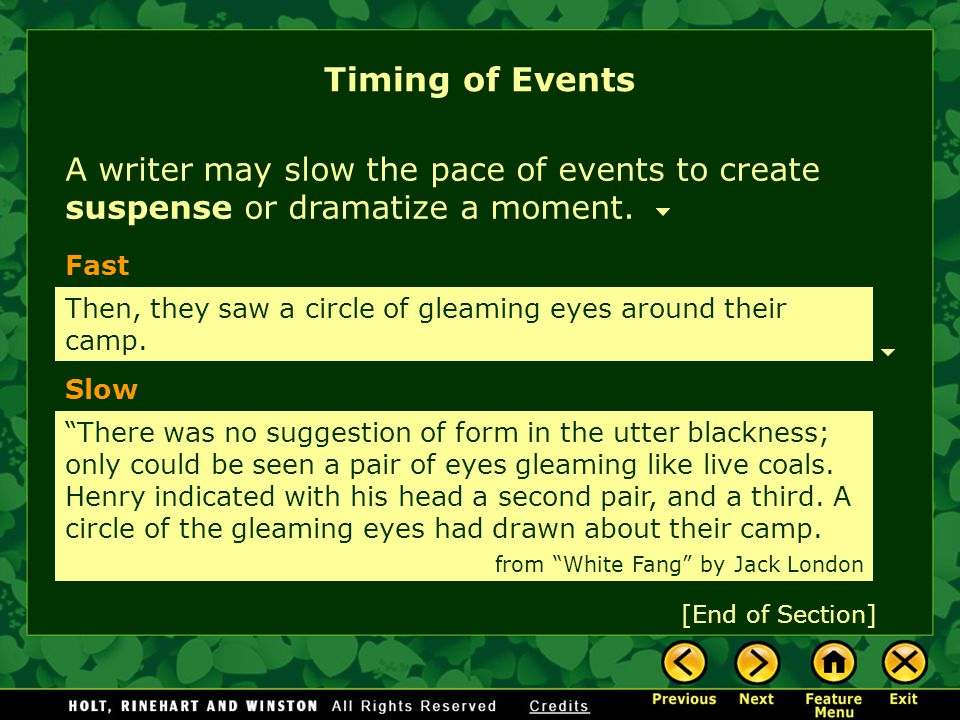 Timing of Events A writer may slow the pace of events to create suspense or dramatize a moment. Fast.