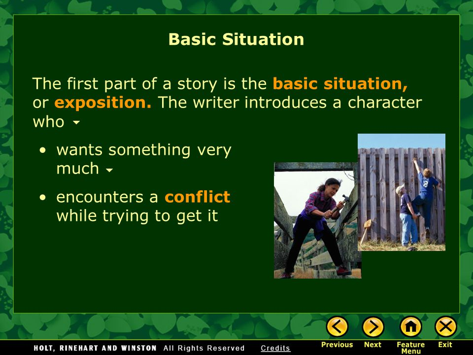 Basic Situation The first part of a story is the basic situation, or exposition. The writer introduces a character who.