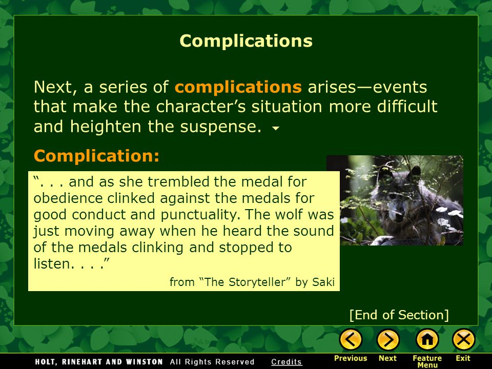 Complications Next, a series of complications arises—events that make the character's situation more difficult and heighten the suspense.