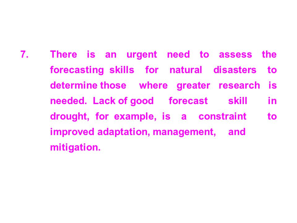 7. There is an urgent need to assess the. forecasting