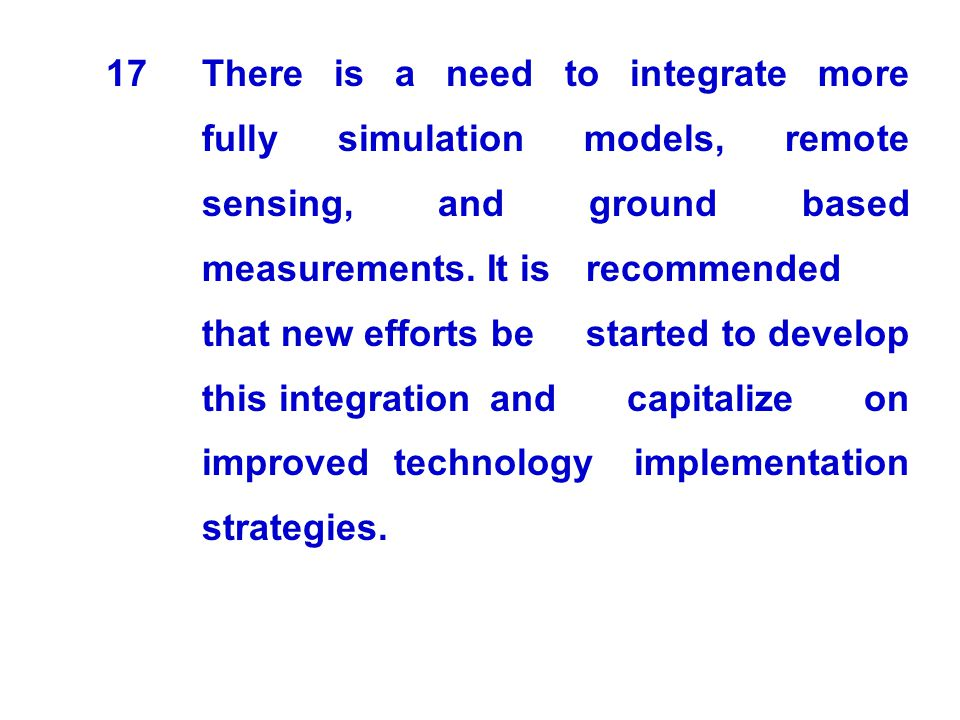 17. There is a need to integrate more. fully simulation models, remote