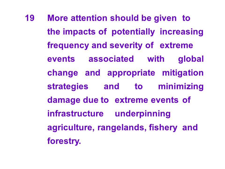 19. More attention should be given. to. the impacts of potentially