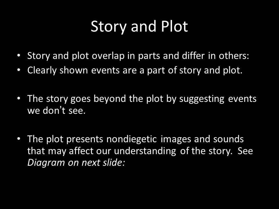 Story and Plot Story and plot overlap in parts and differ in others: