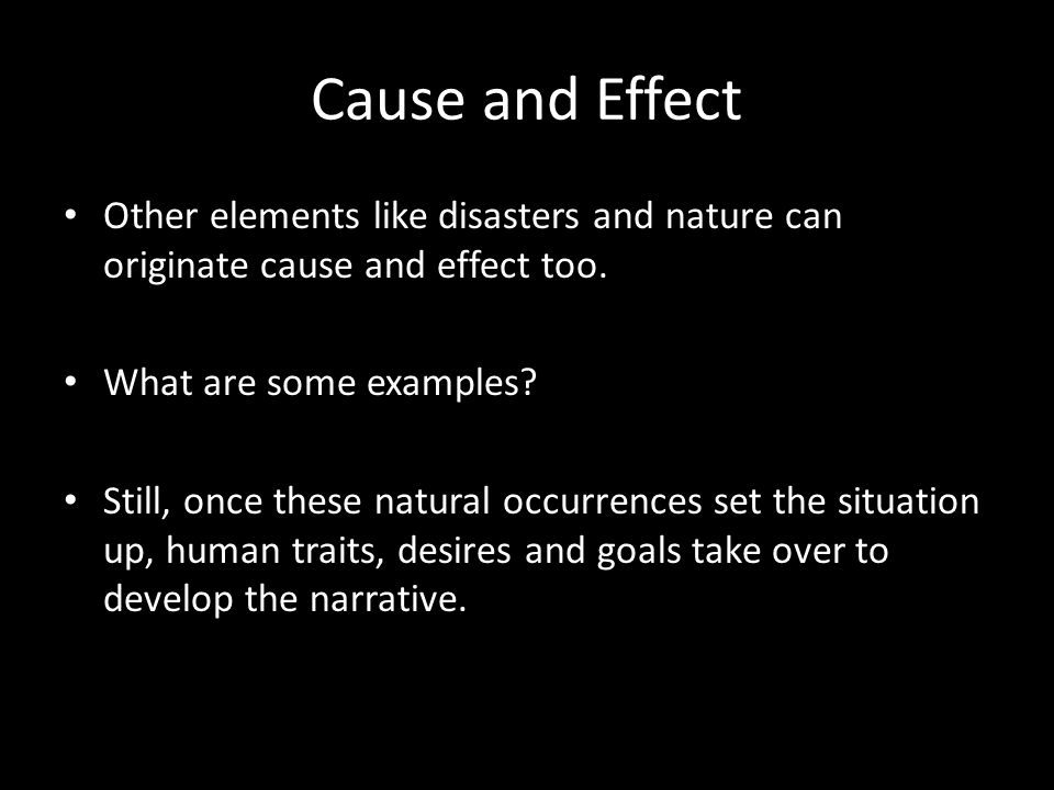 Cause and Effect Other elements like disasters and nature can originate cause and effect too. What are some examples