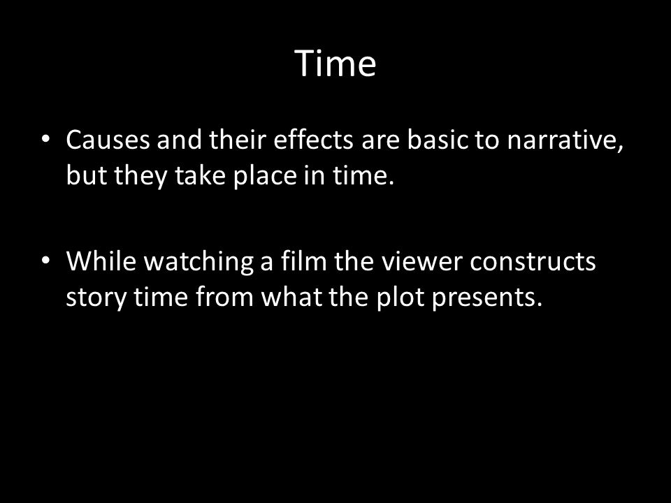 Time Causes and their effects are basic to narrative, but they take place in time.