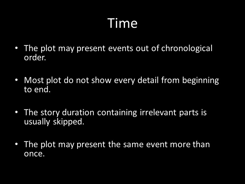 Time The plot may present events out of chronological order.