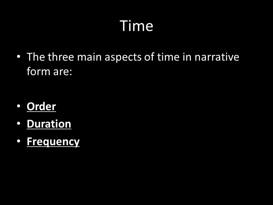 Time The three main aspects of time in narrative form are: Order