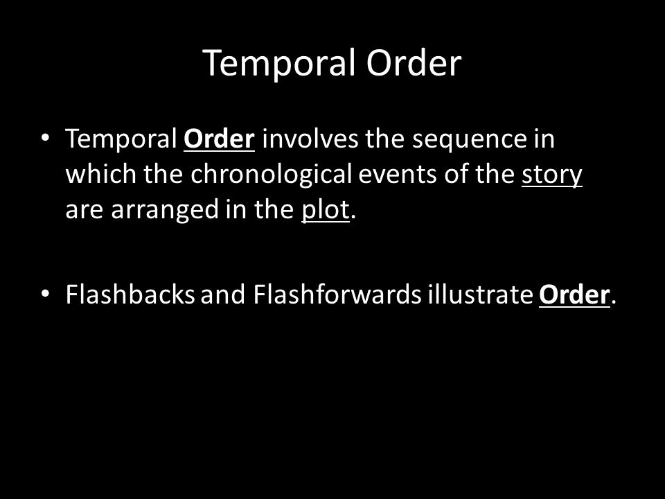 Temporal Order Temporal Order involves the sequence in which the chronological events of the story are arranged in the plot.