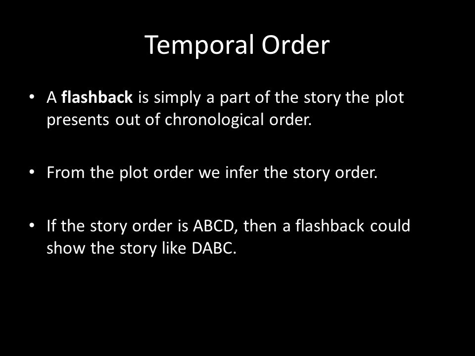 Temporal Order A flashback is simply a part of the story the plot presents out of chronological order.