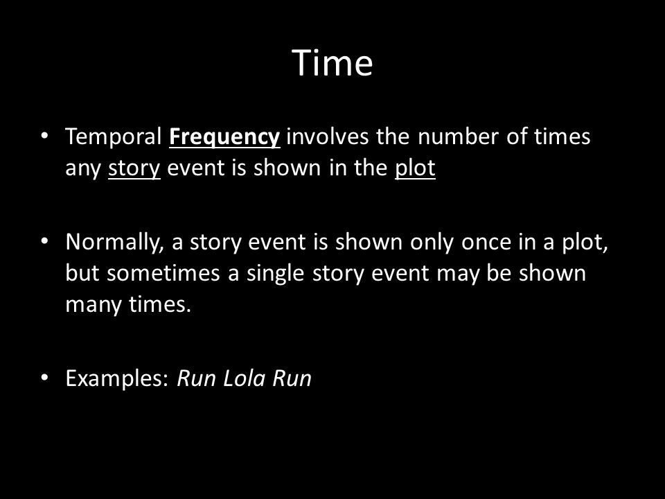 Time Temporal Frequency involves the number of times any story event is shown in the plot.