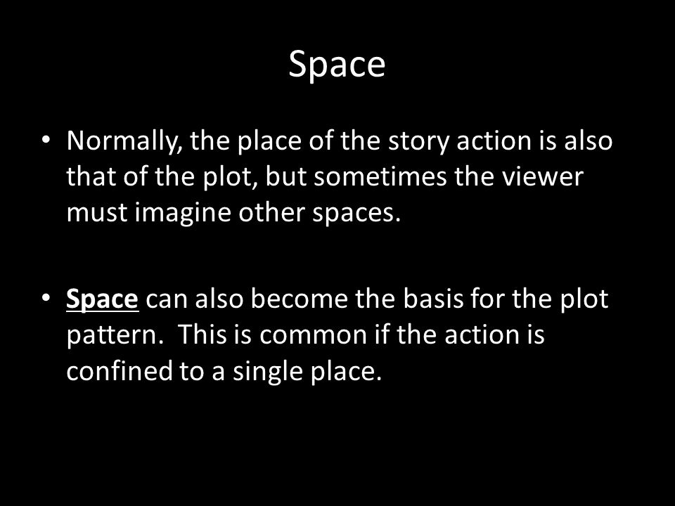 Space Normally, the place of the story action is also that of the plot, but sometimes the viewer must imagine other spaces.