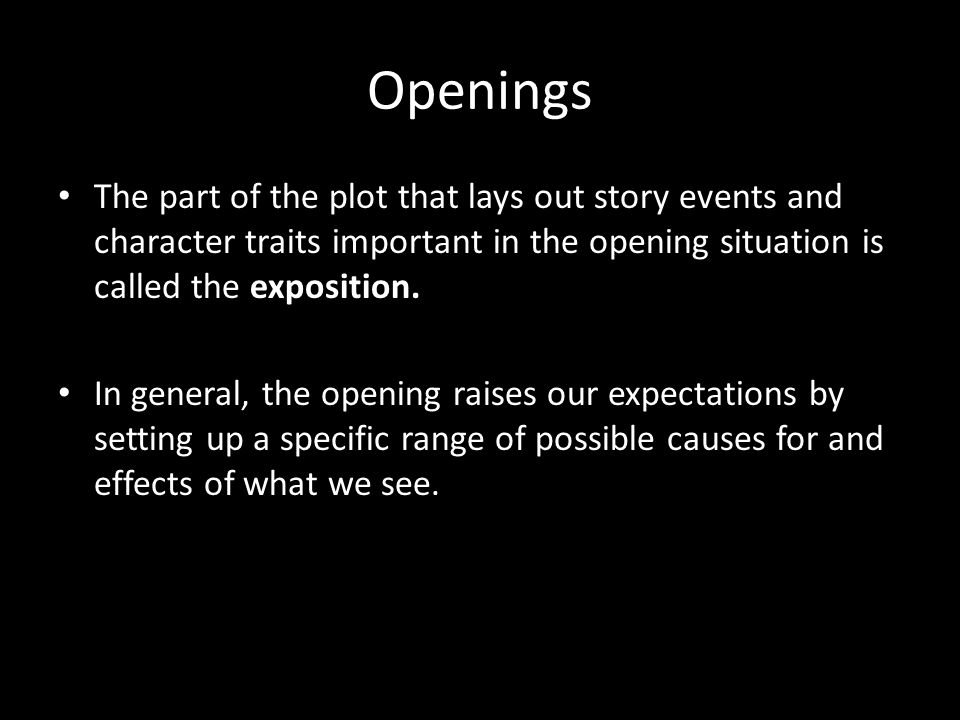 Openings The part of the plot that lays out story events and character traits important in the opening situation is called the exposition.