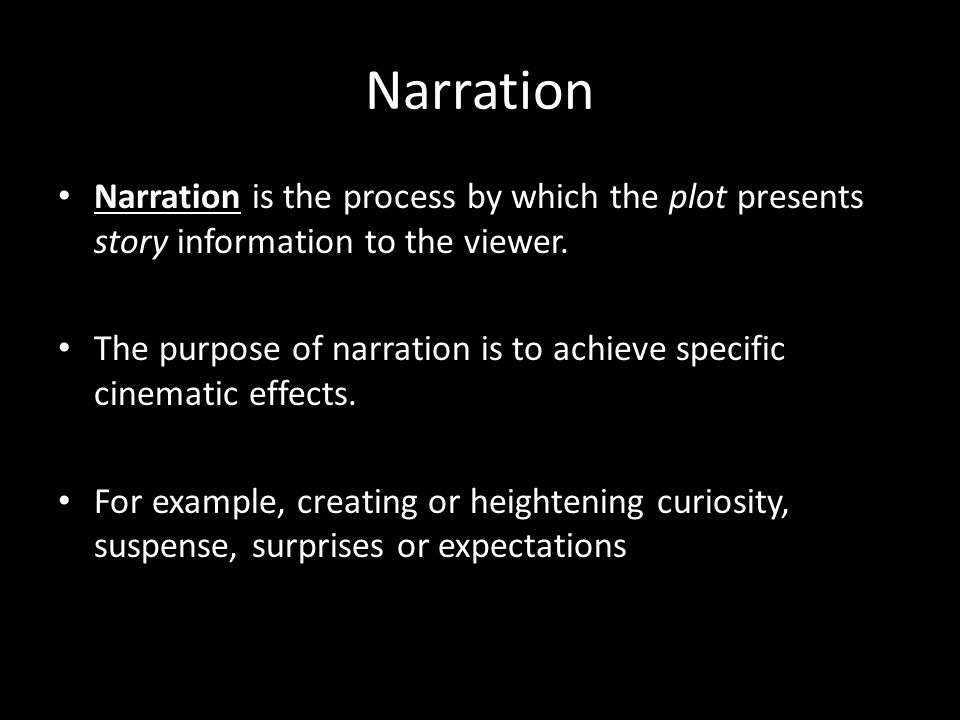 Narration Narration is the process by which the plot presents story information to the viewer.