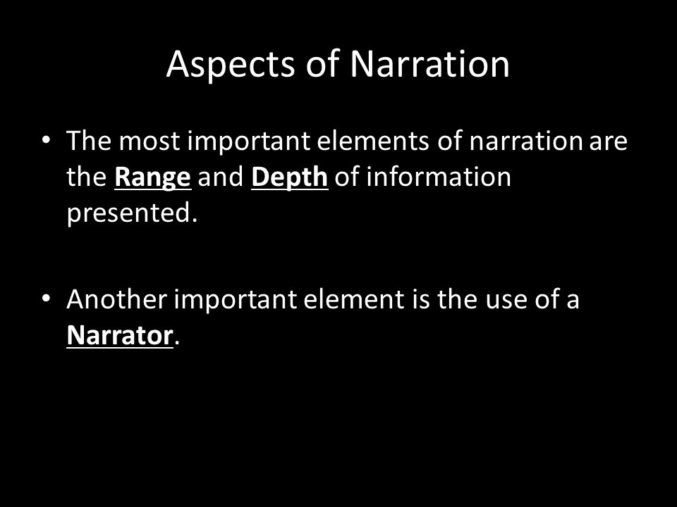 Aspects of Narration The most important elements of narration are the Range and Depth of information presented.