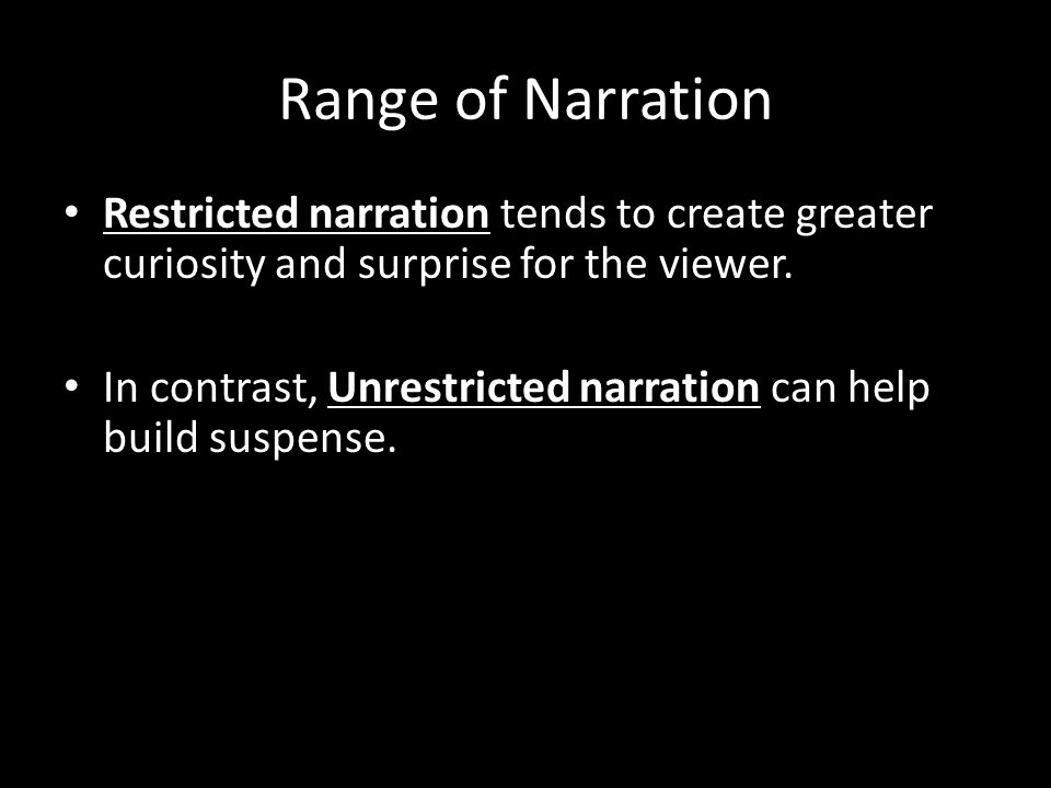Range of Narration Restricted narration tends to create greater curiosity and surprise for the viewer.