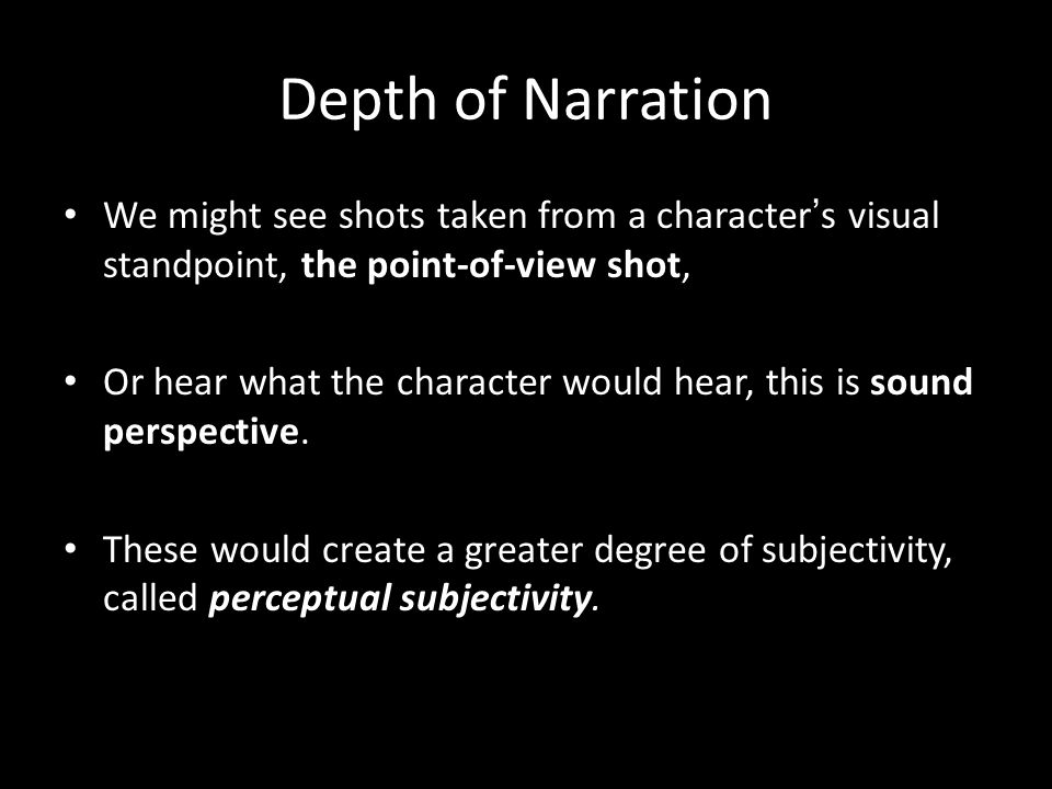 Depth of Narration We might see shots taken from a character's visual standpoint, the point-of-view shot,
