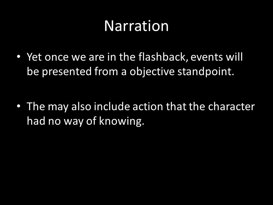 Narration Yet once we are in the flashback, events will be presented from a objective standpoint.