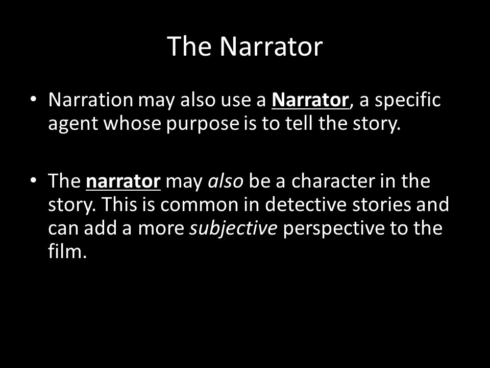 The Narrator Narration may also use a Narrator, a specific agent whose purpose is to tell the story.