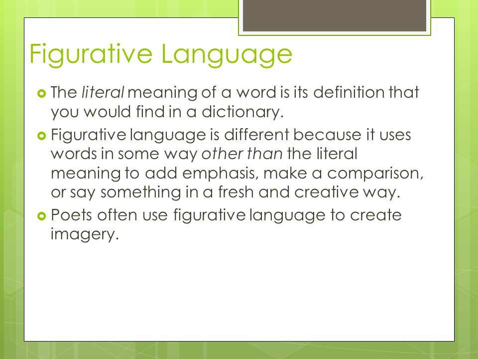 Figurative Language The literal meaning of a word is its definition that you would find in a dictionary.