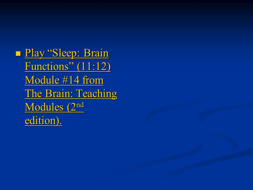 Play Sleep: Brain Functions (11:12) Module #14 from The Brain: Teaching Modules (2nd edition).