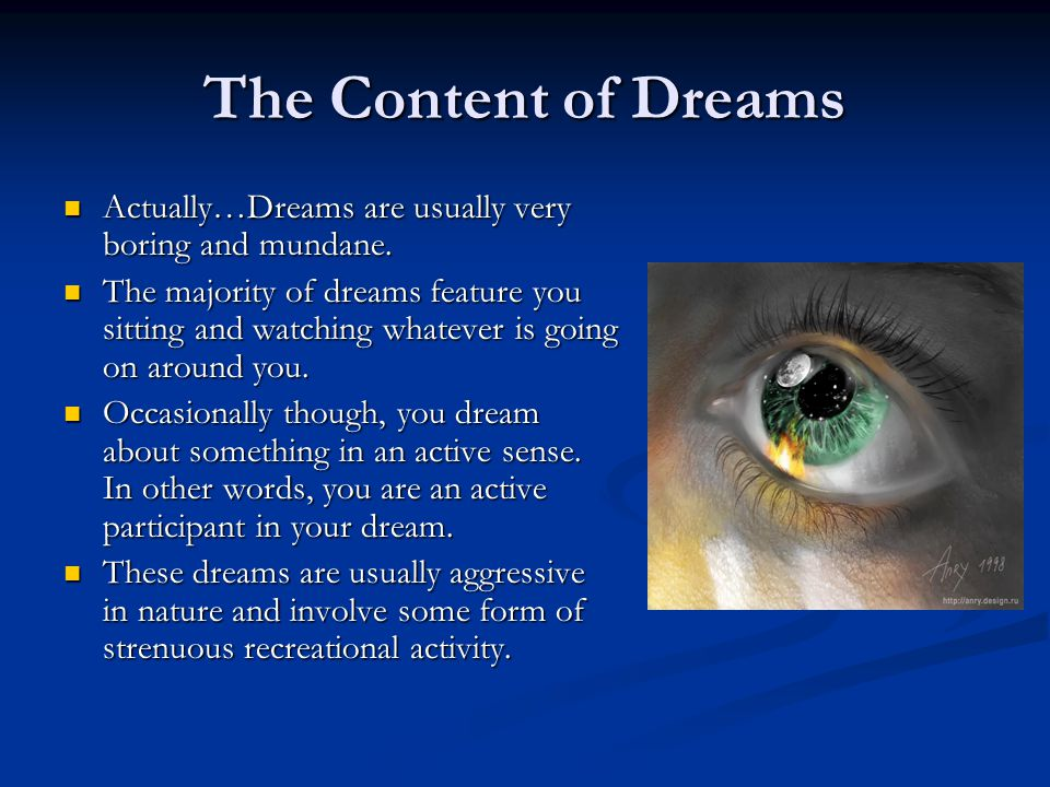 The Content of Dreams Actually…Dreams are usually very boring and mundane.