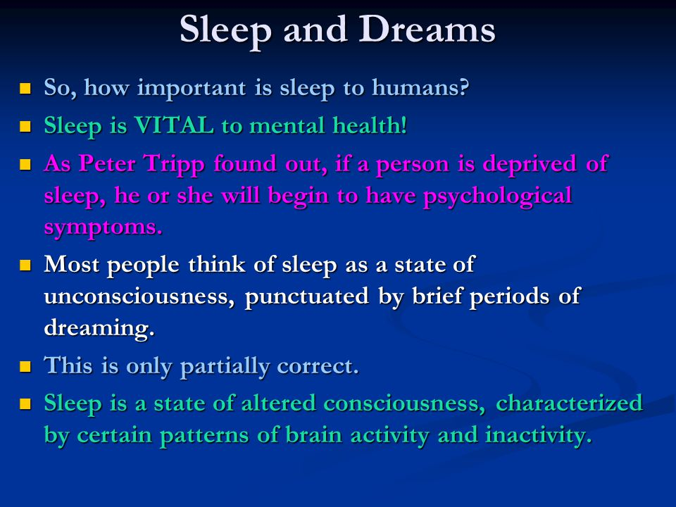Sleep and Dreams So, how important is sleep to humans