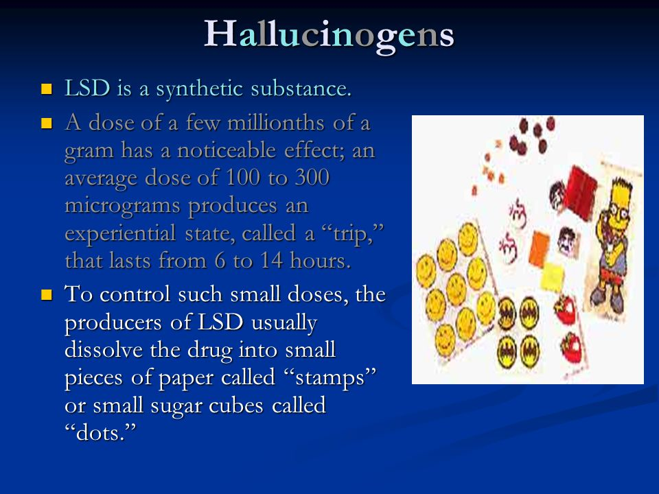 Hallucinogens LSD is a synthetic substance.