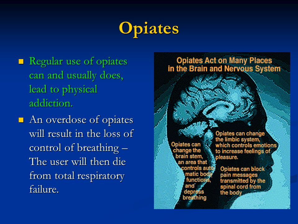 Opiates Regular use of opiates can and usually does, lead to physical addiction.