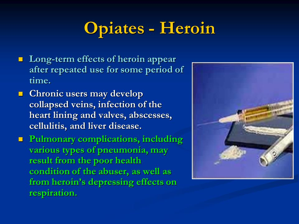 Opiates - Heroin Long-term effects of heroin appear after repeated use for some period of time.