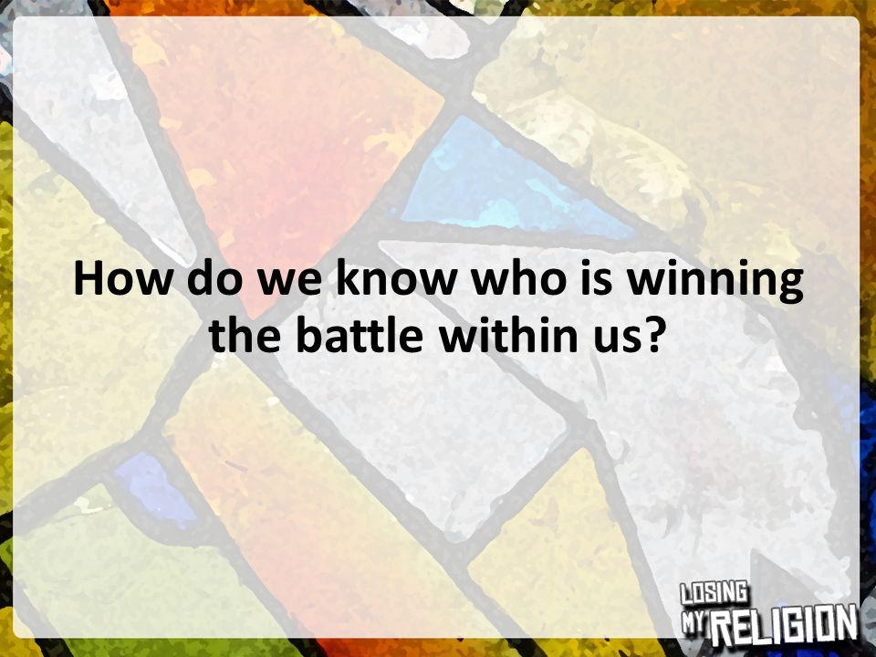How do we know who is winning the battle within us