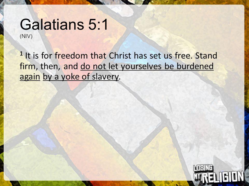 Galatians 5:1 (NIV)