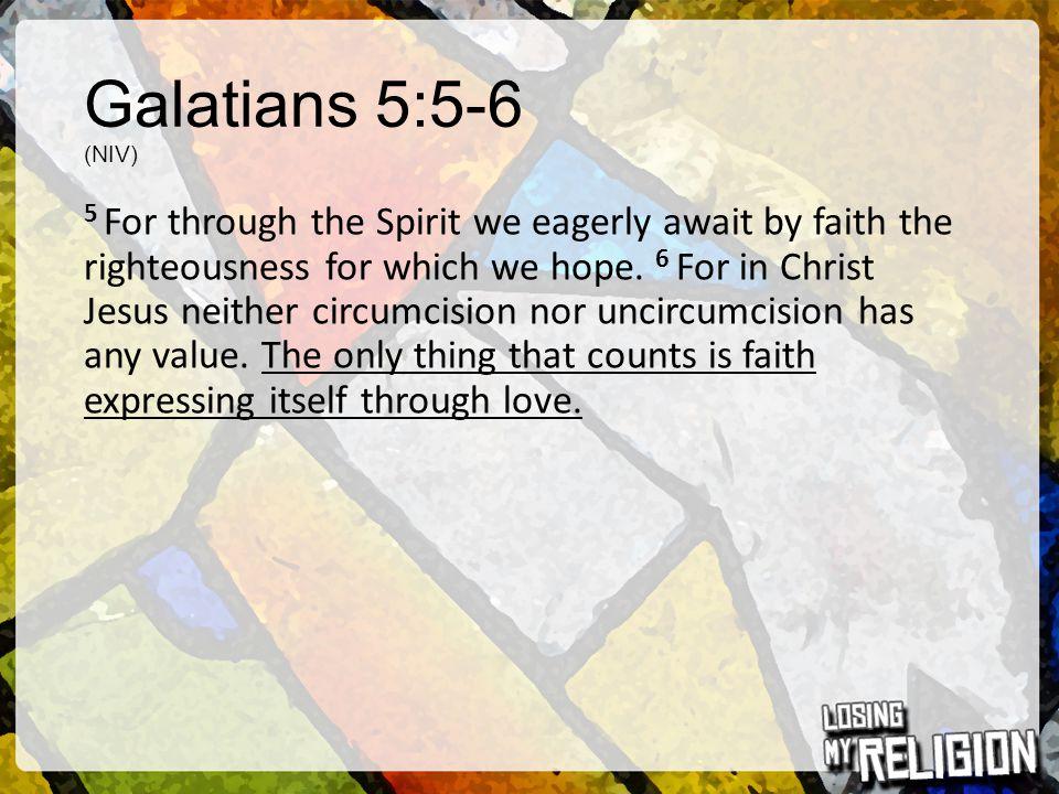 Galatians 5:5-6 (NIV)