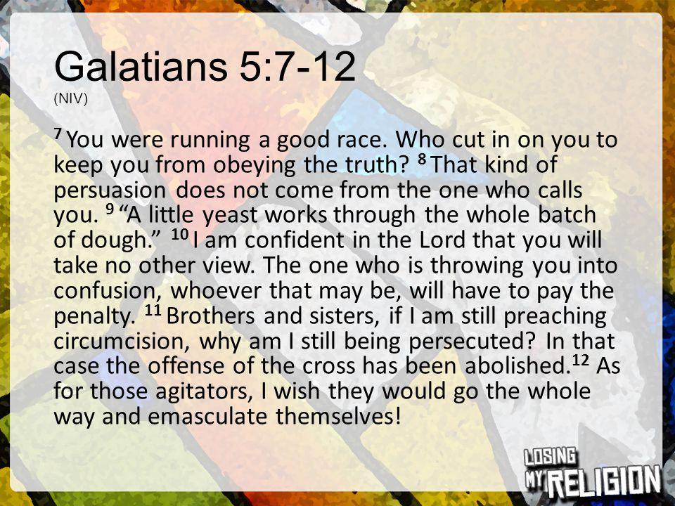 Galatians 5:7-12 (NIV)