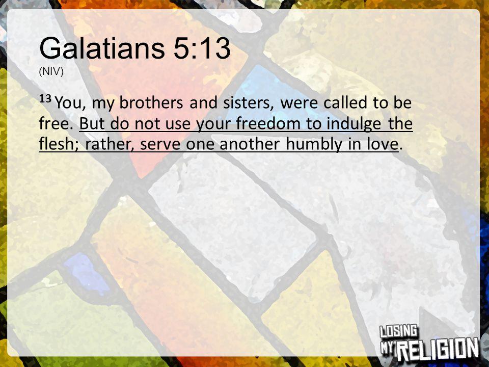 Galatians 5:13 (NIV)
