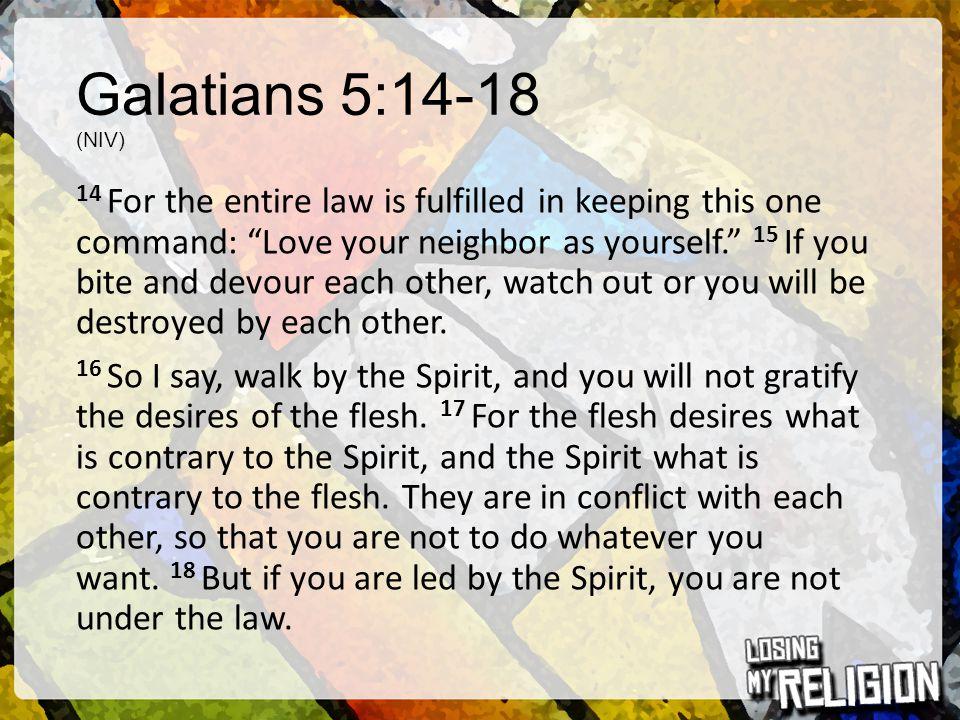 Galatians 5:14-18 (NIV)