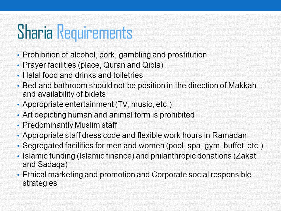 Sharia Requirements Prohibition of alcohol, pork, gambling and prostitution. Prayer facilities (place, Quran and Qibla)