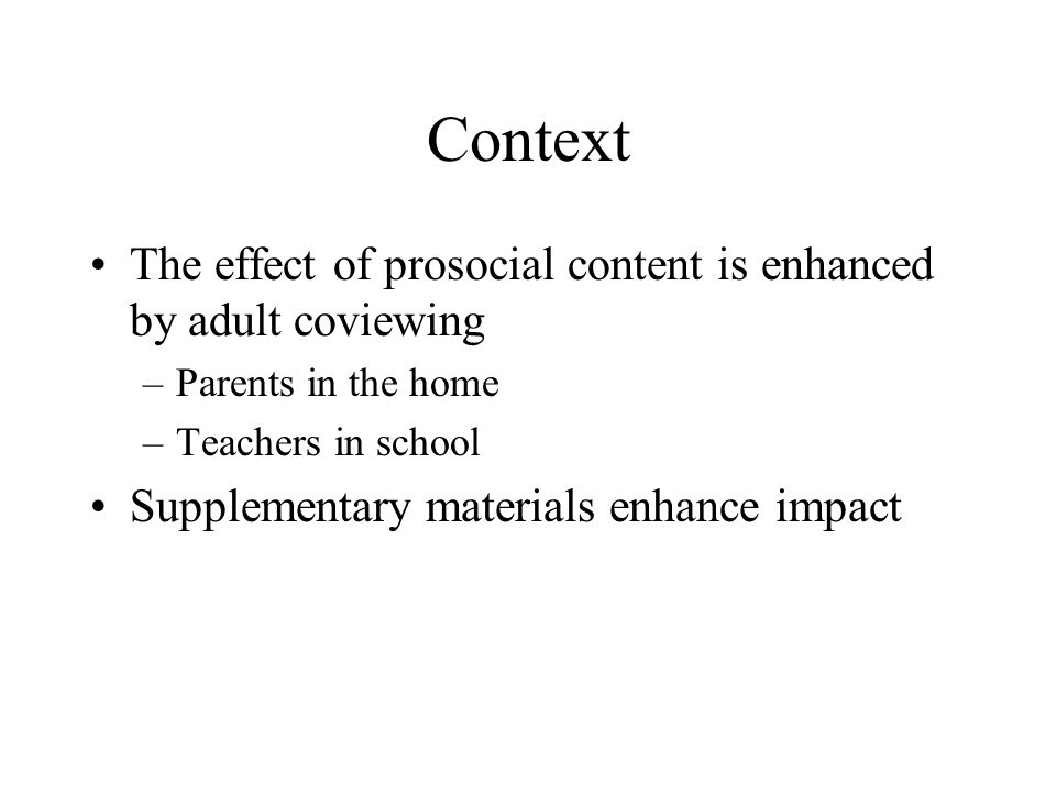 Context The effect of prosocial content is enhanced by adult coviewing