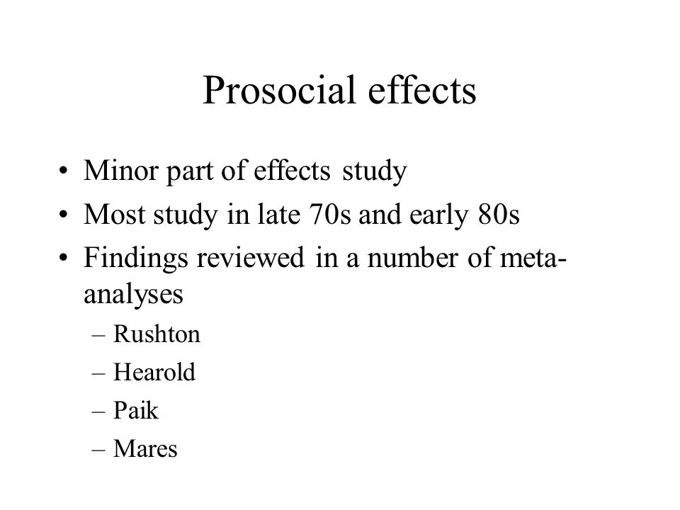 Prosocial effects Minor part of effects study