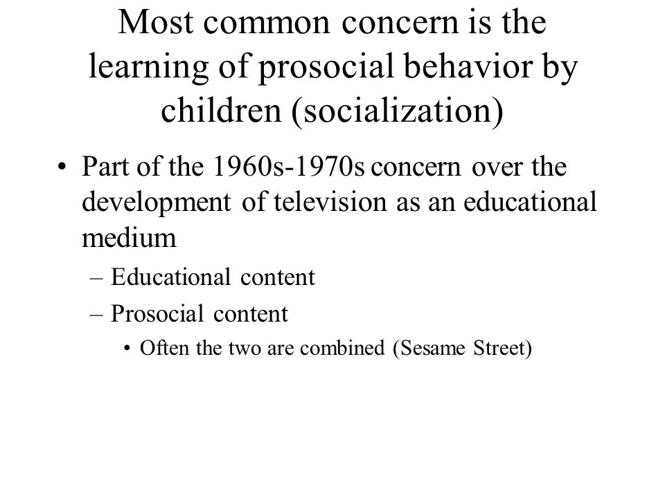 Most common concern is the learning of prosocial behavior by children (socialization)
